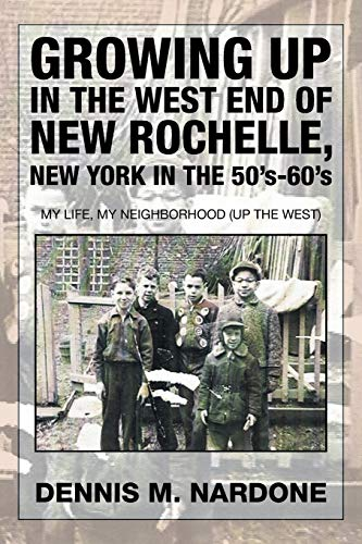 9781503536753: Growing Up in the West End of New Rochelle, New York in the 50's-60's: My Life, My Neighborhood (Up The West)