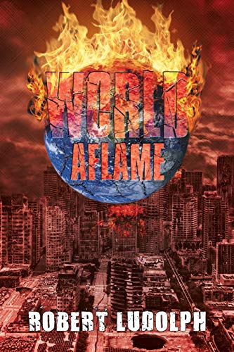 WORLD AFLAME: Ludolph, Robert