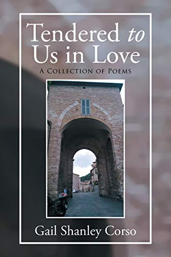 Tendered to Us in Love: A Collection of Poems: Corso, Gail Shanley