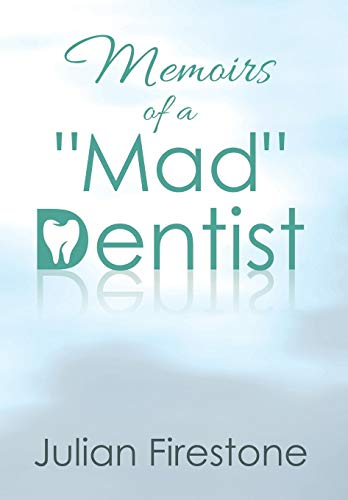 "Memoirs of a ""Mad"" Dentist: Julian Firestone"