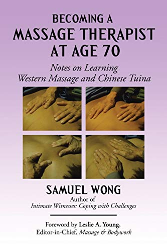 Becoming a Massage Therapist at Age 70: Notes on Learning Western Massage and Chinese Tuina: Wong, ...