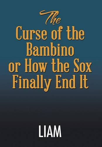 9781503545304: The Curse of the Bambino or How the Sox Finally End It