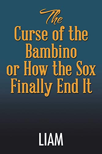 9781503545328: The Curse of the Bambino or How the Sox Finally End It