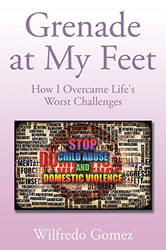9781503547353: Grenade at My Feet: How I Overcame Life's Worst Challenges