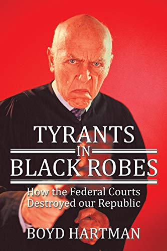 9781503552166: Tyrants in Black Robes: How the Federal Courts Destroyed our Republic