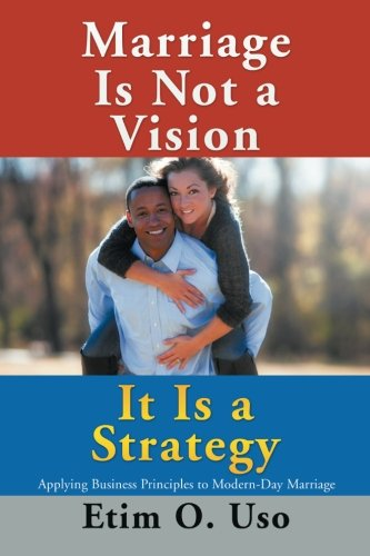 9781503558649: Marriage Is Not a Vision It Is a Strategy: Applying Business Principles to Modern-Day Marriage