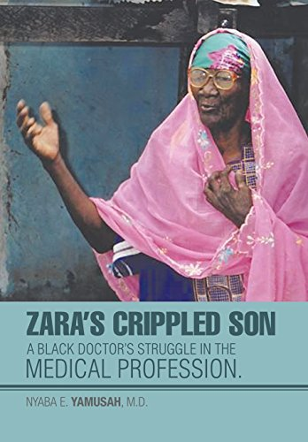 Zara's Crippled Son: A black Doctor's struggle in the Medical profession.: Yamusah M.D., ...