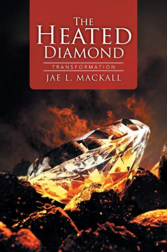 The Heated Diamond: Transformation: Mackall, Jae L.