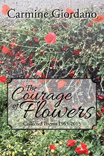 9781503562516: The Courage of Flowers: Collected Poems 1963-2015
