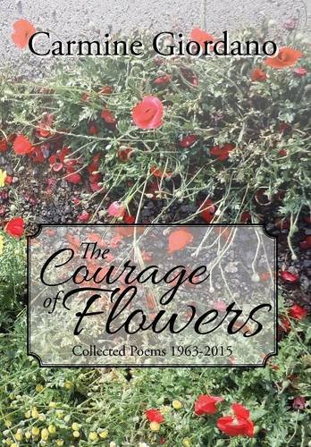 9781503562523: The Courage of Flowers: Collected Poems 1963-2015