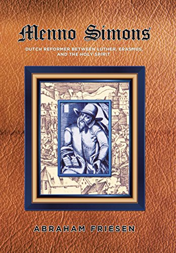 Menno Simons: Dutch Reformer Between Luther, Erasmus, and the Holy Spirit a Study in the Problem ...