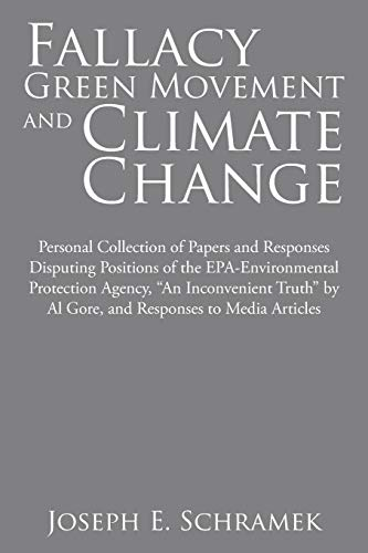 Fallacy of the Green Movement and Climate Change: Personal Collection of Papers and Responses ...