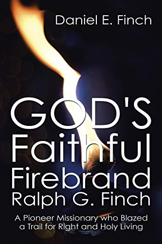 9781503569348: God's Faithful Firebrand Ralph G. Finch: A Pioneer Missionary who Blazed a Trail for Right and Holy Living