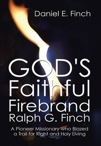 9781503569355: God's Faithful Firebrand Ralph G. Finch: A Pioneer Missionary who Blazed a Trail for Right and Holy Living