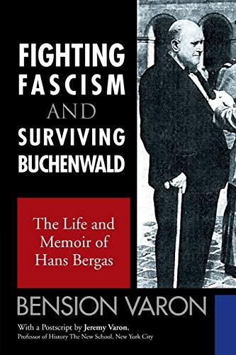 Fighting Fascism And Surviving Buchenwald: The Life and Memoir of Hans Bergas: Bension Varon