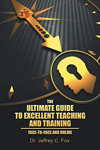 9781503577701: The Ultimate Guide to Excellent Teaching and Training: Face-to-Face and Online