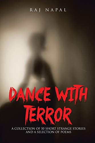 Dance with Terror: A Collection Of 50 Short Weird Stories: Napal, Raj