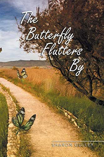 The Butterfly Flutters By: Sharon Gulley