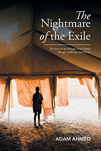 9781503587489: The Nightmare of the Exile: The Story of the Refugee from Darfur Escape, Suffering and Prison