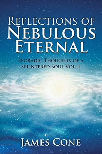 9781503591677: Reflections of Nebulous Eternal: Sporadic Thoughts of a Splintered Soul Vol. 1 (Volume 1)