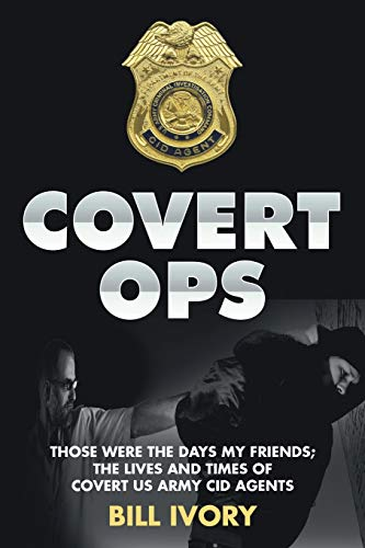 9781503592636: Covert Ops: Those were the days my friends ; The Lives and Times of Covert US Army CID Agents