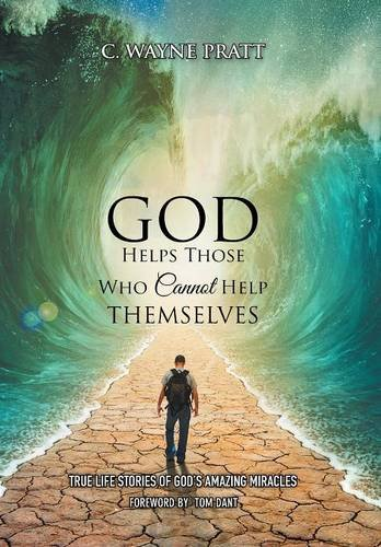 9781503595187: God Helps Those Who Cannot Help Themselves: True Life Stories of God's Amazing Miracles