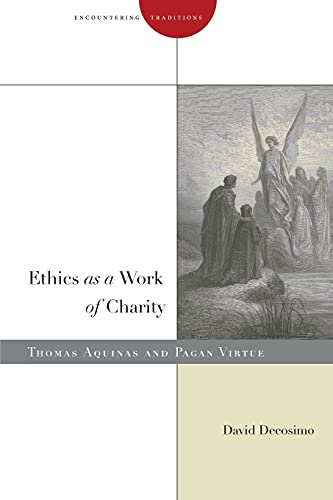9781503600607: Ethics as a Work of Charity: Thomas Aquinas and Pagan Virtue (Encountering Traditions)