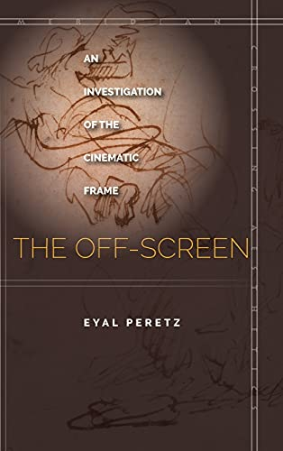 9781503600720: The Off-Screen: An Investigation of the Cinematic Frame (Meridian: Crossing Aesthetics)