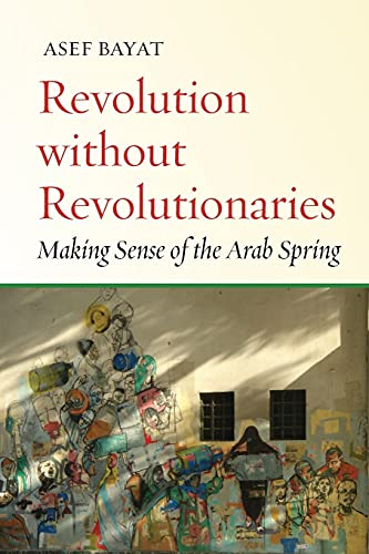 9781503602588: Revolution Without Revolutionaries: Making Sense of the Arab Spring