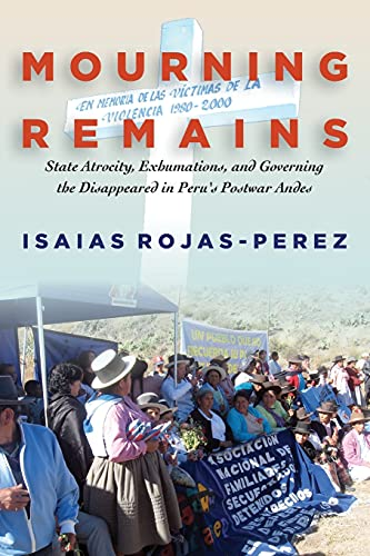 9781503602625: Mourning Remains: State Atrocity, Exhumations, and Governing the Disappeared in Peru's Postwar Andes