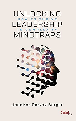 9781503609013: Unlocking Leadership Mindtraps: How to Thrive in Complexity