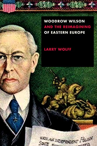 9781503611191: Woodrow Wilson and the Reimagining of Eastern Europe