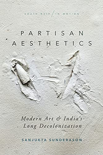 9781503612990: Partisan Aesthetics: Modern Art and India s Long Decolonization