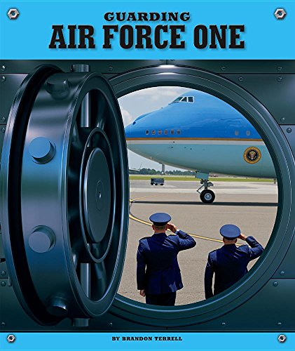 Guarding Air Force One (Highly Guarded Places): Brandon Terrell