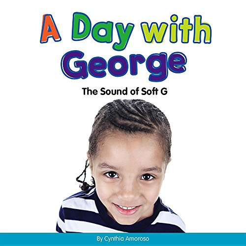 A Day with George: The Sound of Soft G (Hardcover): Cynthia Amoroso