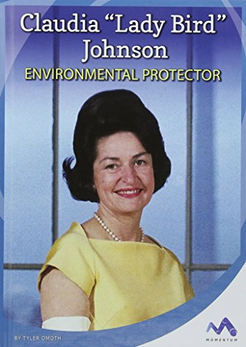 """Claudia """"Lady Bird"""" Johnson: Environmental Protector (Influential First Ladies): Tyler Omoth"""