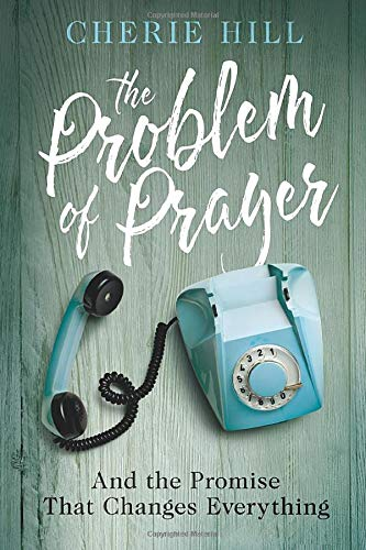 9781503939752: The Problem of Prayer: And The Promise That Changes Everything