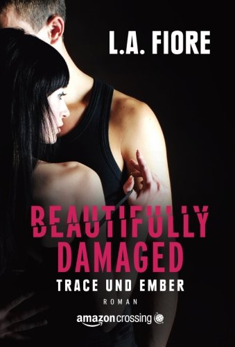 9781503944824: Beautifully Damaged - Trace und Ember