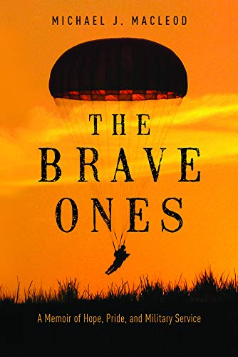 The Brave Ones: A Memoir of Hope, Pride and Military Service: Michael J. MacLeod