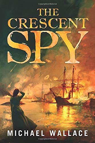 The Crescent Spy: Wallace, Michael