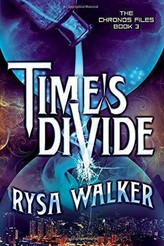 Time's Divide (The Chronos Files): Walker, Rysa