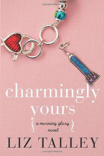 Charmingly Yours (A Morning Glory Novel): Liz Talley
