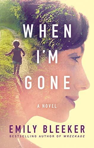 When I'm Gone: A Novel: Emily Bleeker