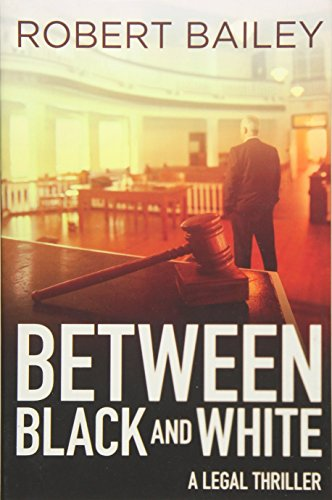 Between Black and White (McMurtrie and Drake Legal Thrillers 2): Robert Bailey