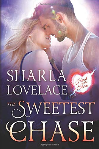 The Sweetest Chase (Heart of the Storm): Sharla Lovelace