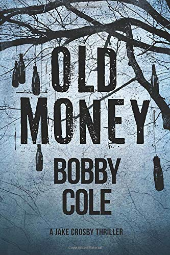 Old Money (A Jake Crosby Thriller): Bobby Cole