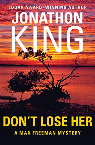 Don't Lose Her (Max Freeman Mysteries): King, Jonathon