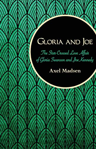9781504008754: Gloria and Joe: The Star-Crossed Love Affair of Gloria Swanson and Joe Kennedy