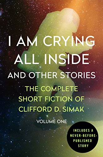 9781504012676: I Am Crying All Inside: And Other Stories (The Complete Short Fiction of Clifford D. Simak)