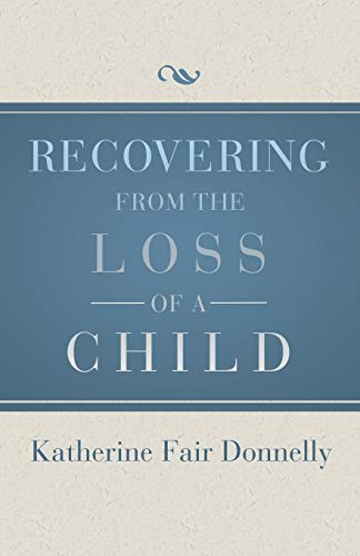 Recovering from the Loss of a Child: Donnelly, Katherine Fair